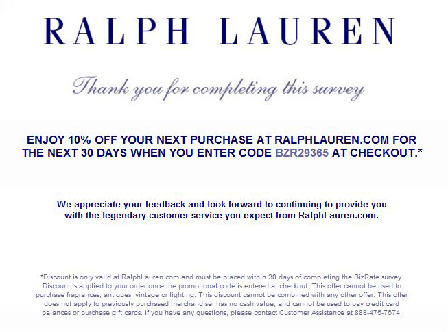 How to Use Ralph Lauren Promo Codes: Promo codes are applied in your Ralph Lauren shopping bag, below the order description and above the estimated total. Enter the promo code in the box and click Apply. Ralph Lauren usually allows a discount code and a free shipping code. Ralph Lauren 4/4(6).